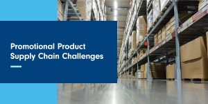 Promotional Product Supply Chain Challenges