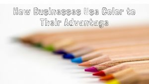 how businesses use color to their advantage
