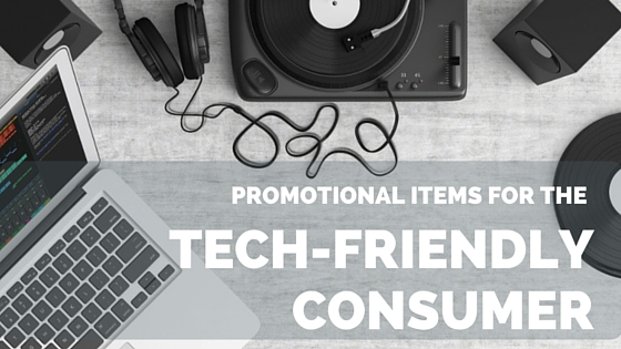 Promotional Items for the Tech-Friendly Consumer